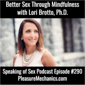 Better Sex Through Mindfulness with Lori Brotto. Pleasure Mechanics Podcast with Chris Rose, May 25, 2018