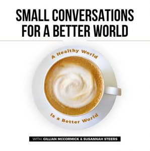 Small Conversations for a Better World Podcast: Debunking Desire / Dr. Lori Brotto