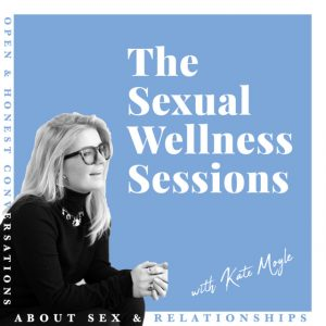 The Sexual Wellness Sessions with Kate Moyle – Defining Mindful Sex with Dr. Lori Brotto