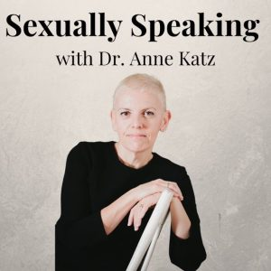 Sexually Speaking with Dr. Anne Katz: Episode 1 with Dr. Lori Brotto